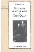 Maitriser le style Yang - Tai chi chuan - Tai-chi-chuan - Martial - Tai-chi-chuan Martial - Tai-chi-chuan Santé - Qi Gong - Sanda - Gu Qi Dao - Aramis - Houilles